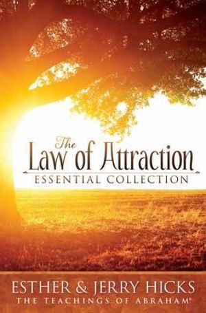 The Law of Attraction Essential Collection  : The Teaching of Abraham - Esther Hicks