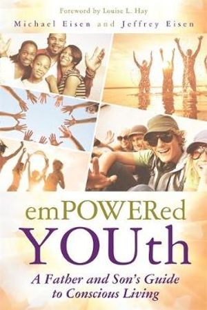 Empowered Youth : A Father and Son's Journey to Conscious Living - Michael Eisen
