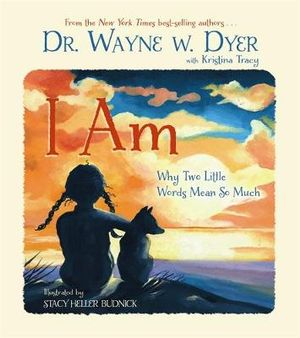 I am : Why Two Little Words Mean So Much - Dr. Wayne W. Dyer