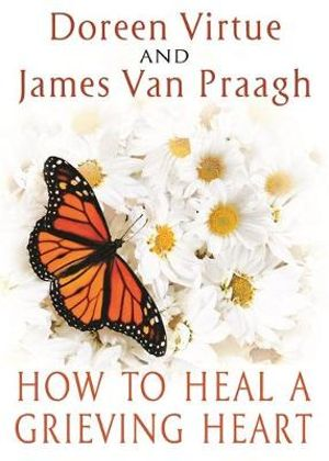 How to Heal a Grieving Heart - Doreen Virtue