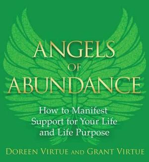 Angels of Abundance : Heaven's 11 Messages to Help You Manifest Support, Supply, and Every Form of Abundance - Doreen Virtue