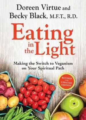 Eating in the Light : Making the Switch to Veganism on Your Spiritual Path - Doreen Virtue