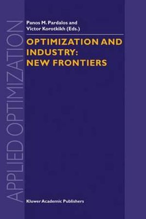 Optimization and Industry : New Frontiers :  New Frontiers - Panos M. Pardalos