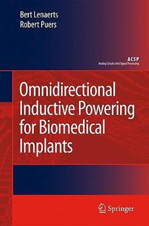 Omnidirectional Inductive Powering for Biomedical Implants (Analog Circuits and Signal Processing) Bert Lenaerts, Robert Puers