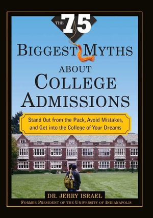 75 Biggest Myths about College Admissions : Stand Out from the Pack, Avoid Mistakes, and Get into the College of Your Dreams - Jerry Israel