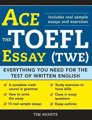 Ace the TOEFL Essay (Twe) : Everything You Need for the Test of Written English - Timothy Avants