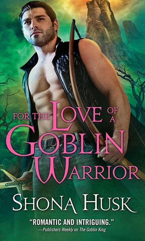 For the Love of a Goblin Warrior - Shona Husk