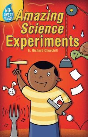 No-Sweat Science: Amazing Science Experiments E. Richard Churchill and Jack Gallagher