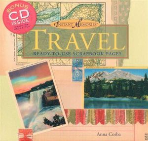Instant Memories: Travel: Ready-to-Use Scrapbook Pages Anna Corba