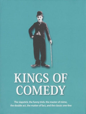Kings Of Comedy : The slapstick, the funny trick, the master of mime, the double act, the matter of fact, and the  classic one-line - Johnny Acton