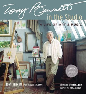 Tony Bennett in the Studio : A Life of Art and Music - Tony Bennett