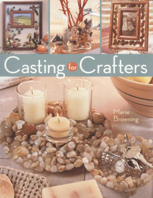 Casting for Crafters - Marie Browning