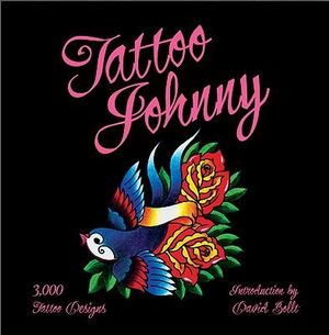 Tattoo Johnny : 3,000 Tattoo Designs - David Bolt