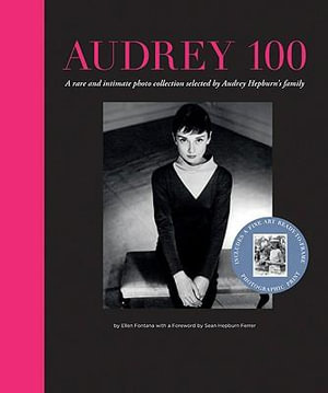 Audrey 100 : A Rare and Intimate Photo Collection Selected by Audrey Hepburn's Family - Ellin Erwin