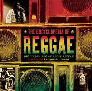 The Encyclopedia of Reggae : The Golden Age of Roots Reggae - Mike Alleyne
