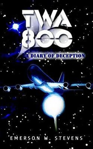 TWA 800 : A Diary of Deception - Emerson W. Stevens