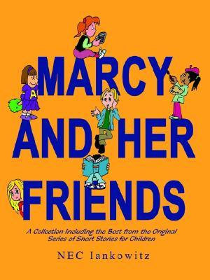 Marcy and Her Friends: A Collection Including the Best from the Original Series of Short Stories for Children NEC Iankowitz