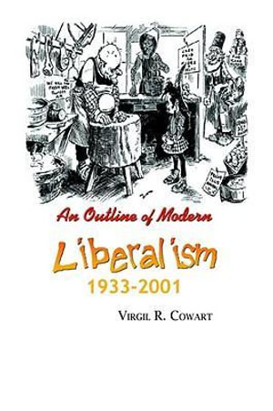 An Outline of Modern Liberalism : 1933-2001 - Virgil R. Cowart