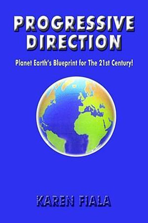 Progressive Direction : Planet Earth's Blueprint for The 21st Century! - Karen Fiala