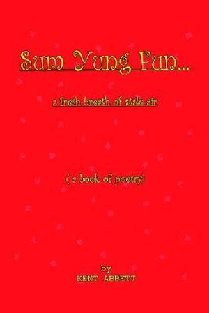 Sum Yung Fun... a Fresh Breath of Stale Air - Kent Abbett