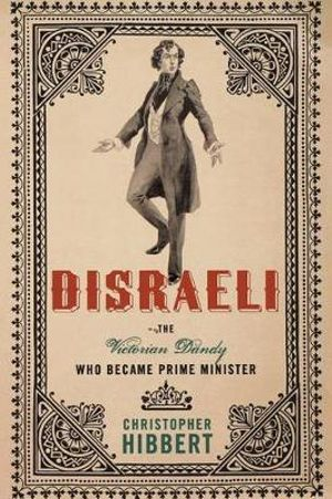Disraeli : The Victorian Dandy Who Became Prime Minister - Christopher Hibbert