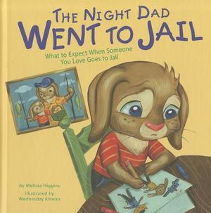 The Night Dad Went to Jail : What to Expect When Someone You Love Goes to Jail - Melissa Higgins