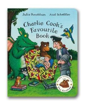Charlie Cook's Favourite Book : By the Creators of The Gruffalo - Julia Donaldson