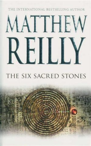 The Six Sacred Stones : Jack West Junior Ser. - Matthew Reilly