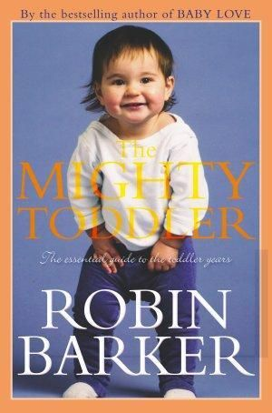 The Mighty Toddler :  The Essential Guide to the Toddler Years - Robin Barkerk