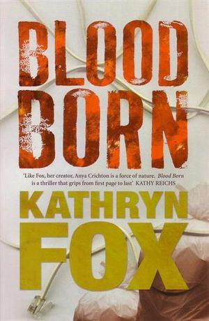 Blood Born : Anya Crichton Ser. - Kathryn Fox