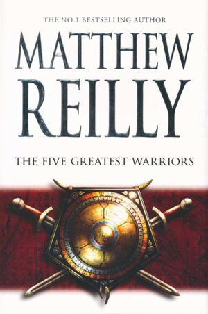 The Five Greatest Warriors - Matthew Reilly
