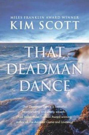 That Deadman Dance : Winner of the 2011 Miles Franklin Literary Award - Kim Scott