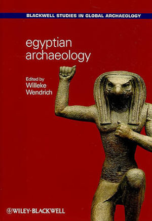 Egyptian Archaeology : Wiley-Blackwell Studies in Global Archaeology - Willeke Wendrich