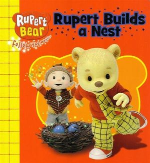 Rupert Builds A Nest : Rupert Bear : Follow the Magic - Egmont