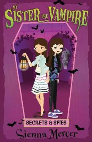 Secrets and Spies : My Sister the Vampire  Series : Book 15 - Sienna Mercer
