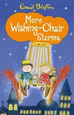 More Wishing-Chair Stories : The Wishing-chair Series - Enid Blyton