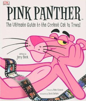 Pink Panther : The Ultimate Guide to the Coolest Cat in Town! - Jerry Beck