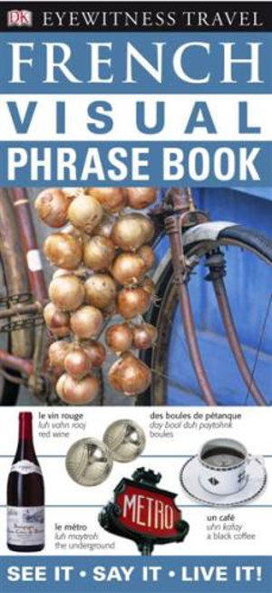 DK Eyewitness Travel Visual Phrase Book : French :  See It - Say It - Live It - DK Publishing