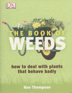 The Book of Weeds : How to deal with plants that behave badly The - Kenneth Thompson