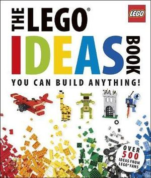 The LEGO Ideas Book : You Can Build Anytime - DK Publishing