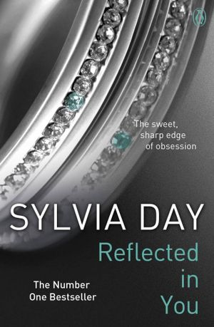 Reflected in You - No More Signed Copies Available!* : The Crossfire Series : Book 2 - Sylvia Day