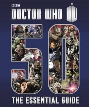 Doctor Who : Essential Guide to 50 Years of Doctor Who - Justin Richards
