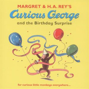 Curious George and the Birthday Surprise : For Curious Little Monkeys Everywhere... - H. A. Rey