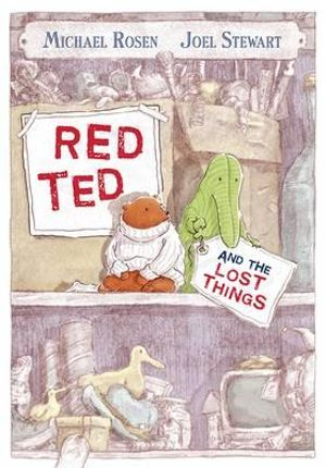 Red Ted and the Lost Things Michael Rosen and Joel Stewart