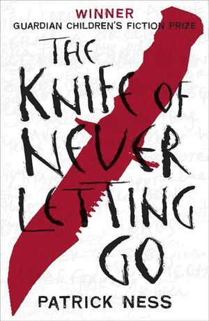 The Knife of Never Letting Go : Chaos Walking Series: Book 1 - Patrick Ness