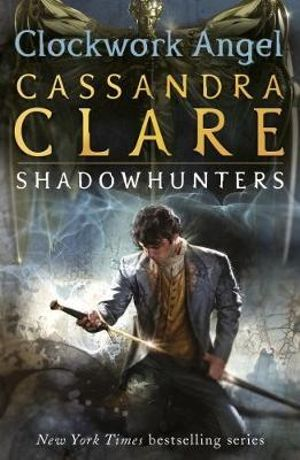 Clockwork Angel : The Infernal Devices : Book 1  - Cassandra Clare