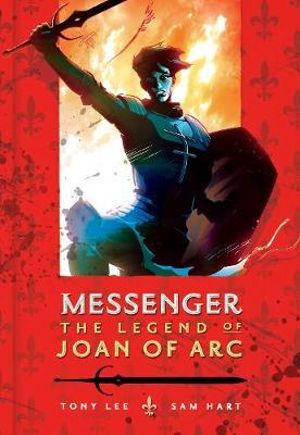 Messenger : The Legend of Joan of Arc - Tony S. Lee