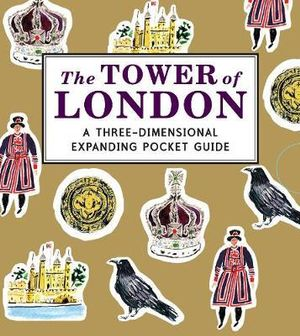 The Tower of London : A Three-Dimensional Expanding Pocket Guide - Nina Cosford