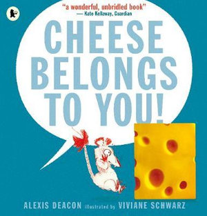 Cheese Belongs to You! - Alexis Deacon