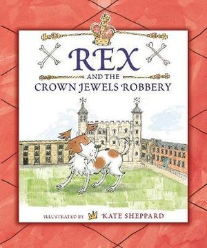 Rex and the Crown Jewels Robbery - Kate Sheppard